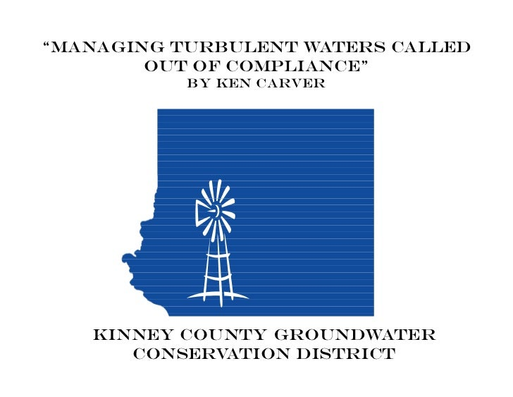 """Managing Turbulent Waters Called        Out Of Compliance""           By Ken Carver   KINNEY COUNTY GROUNDWATER      CONSE..."