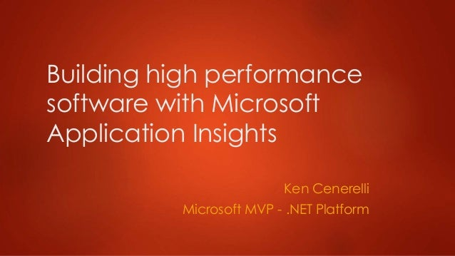 Building high performance software with Microsoft Application Insights Ken Cenerelli Microsoft MVP - .NET Platform