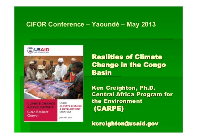 Realities of ClimateRealities of ClimateChange in the CongoChange in the CongoBasinBasinKen Creighton, Ph.D.Ken Creighton,...