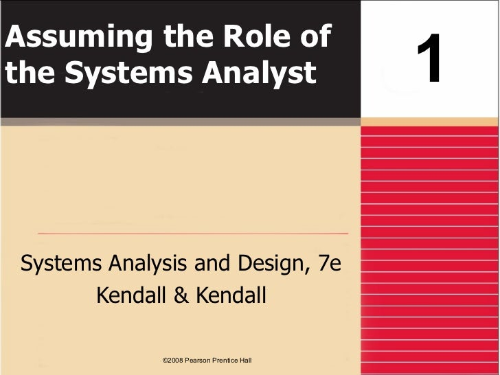 Assuming the Role of the Systems Analyst Systems Analysis and Design, 7e Kendall & Kendall 1