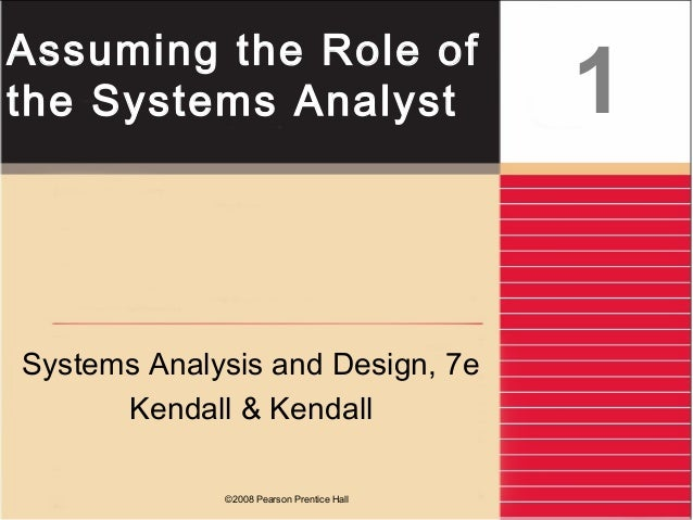 ©2008 Pearson Prentice Hall Assuming the Role of the Systems Analyst Systems Analysis and Design, 7e Kendall & Kendall 1