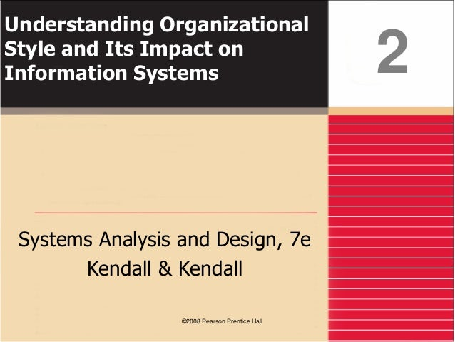 Understanding Organizational Style and Its Impact on Information Systems Systems Analysis and Design, 7e Kendall & Kendall...