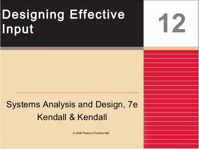 Designing Effective Input Systems Analysis and Design, 7e Kendall & Kendall 12 © 2008 Pearson Prentice Hall