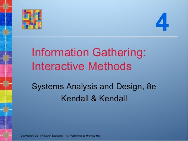 Copyright © 2011 Pearson Education, Inc. Publishing as Prentice HallInformation Gathering:Interactive MethodsSystems Analy...