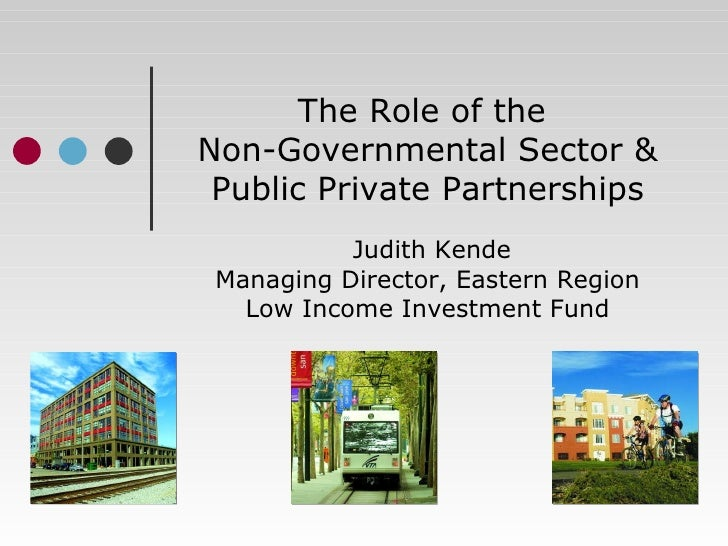 The Role of the  Non-Governmental Sector & Public Private Partnerships Judith Kende Managing Director, Eastern Region Low ...