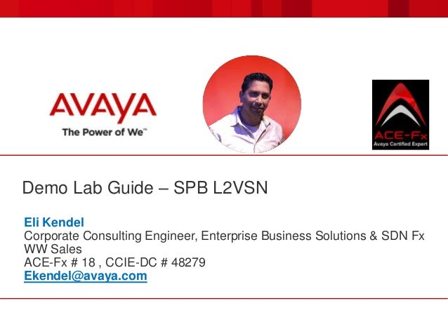 Demo Lab Guide – SPB L2VSN Eli Kendel Corporate Consulting Engineer, Enterprise Business Solutions & SDN Fx WW Sales ACE-F...