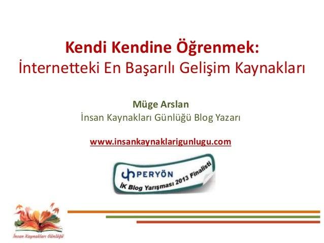Müge Arslan İnsan Kaynakları Günlüğü Blog Yazarı www.insankaynaklarigunlugu.com Kendi Kendine Öğrenmek: İnternetteki En Ba...
