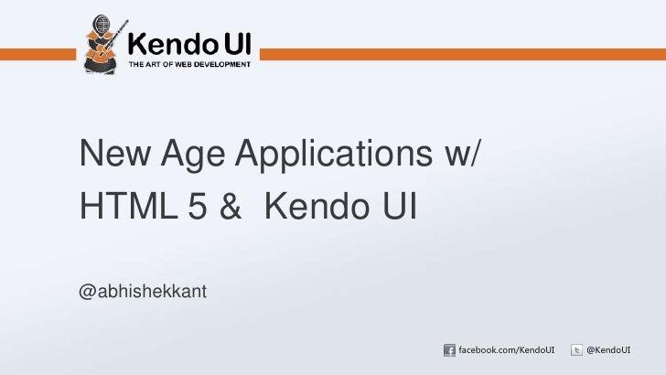 New Age Applications w/HTML 5 & Kendo UI@abhishekkant                     facebook.com/KendoUI   @KendoUI