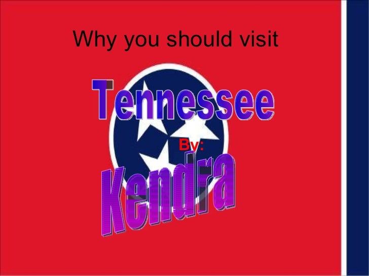 Why you should visit By:   Tennessee  Kendra