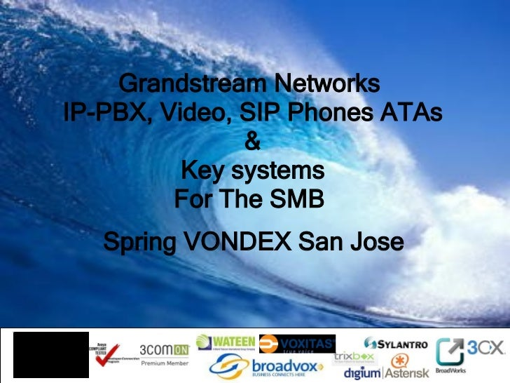 Grandstream Networks  IP-PBX, Video, SIP Phones ATAs & Key systems For The SMB   Spring VONDEX San Jose