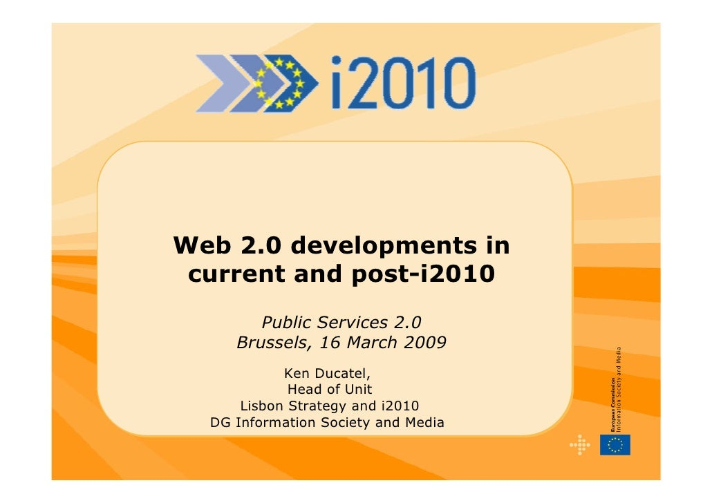 Web 2.0 developments in  current and post-i2010         Public Services 2.0      Brussels, 16 March 2009             Ken D...