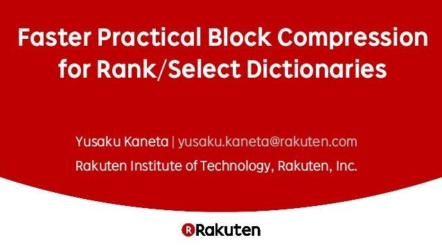 Faster Practical Block Compression for Rank/Select Dictionaries Yusaku Kaneta | yusaku.kaneta@rakuten.com Rakuten Institut...