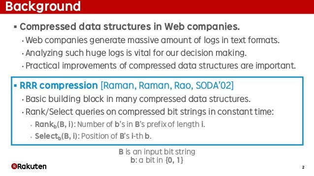 2 Background § Compressed data structures in Web companies. • Web companies generate massive amount of logs in text format...