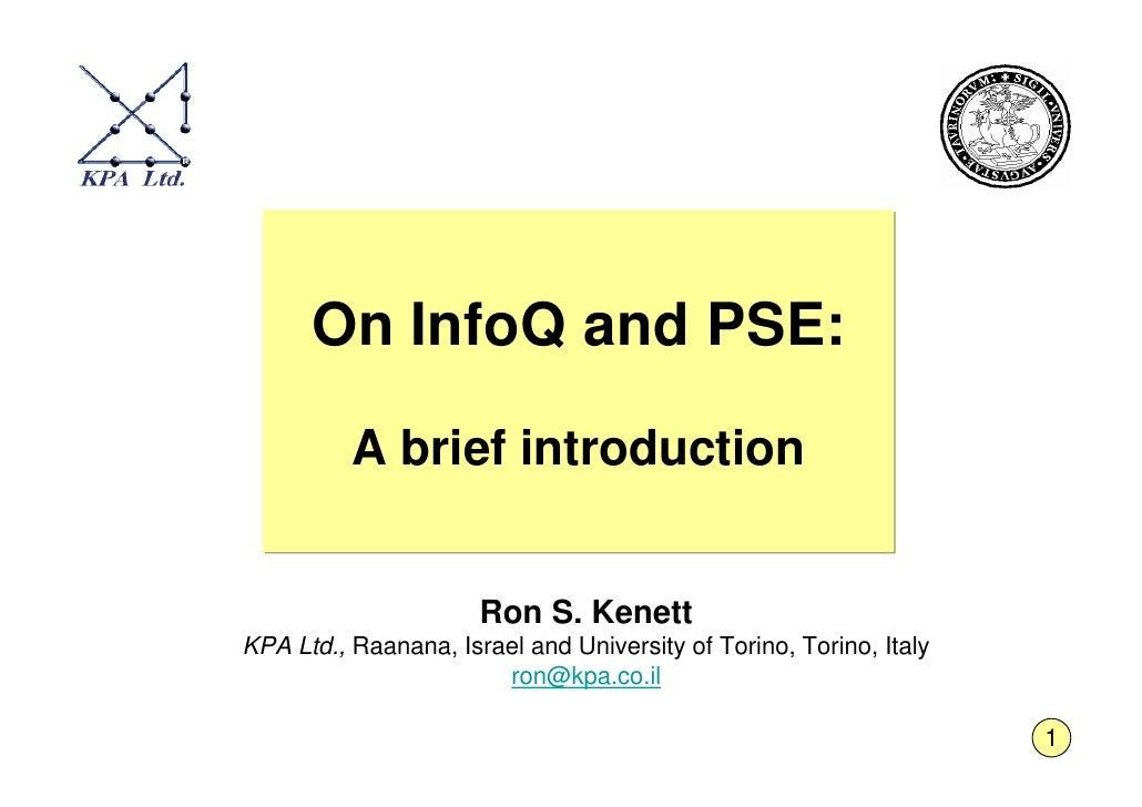 On InfoQ and PSE:            A brief introduction                         Ron S. Kenett KPA Ltd., Raanana, Israel and Univ...