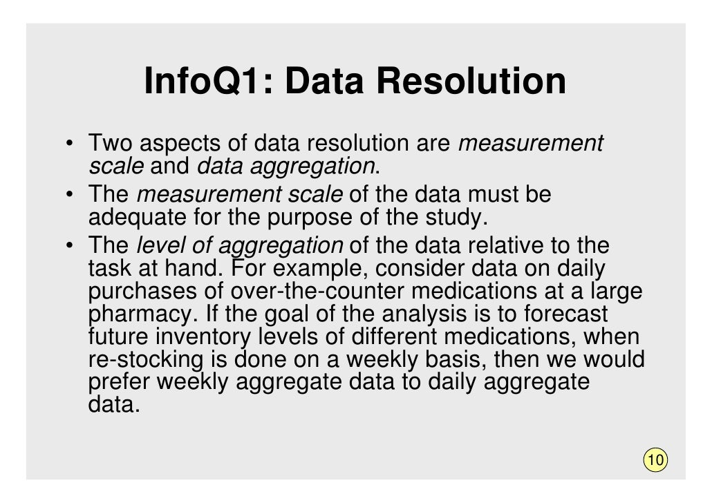 InfoQ1: Data Resolution • Two aspects of data resolution are measurement   scale and data aggregation. • The measurement s...