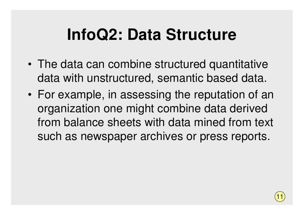 InfoQ2: Data Structure • The data can combine structured quantitative   data with unstructured, semantic based data. • For...