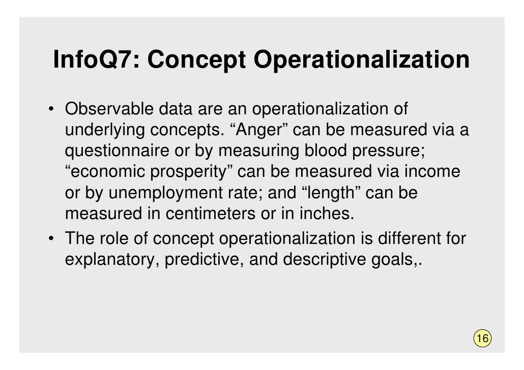 """InfoQ7: Concept Operationalization • Observable data are an operationalization of   underlying concepts. """"Anger"""" can be me..."""
