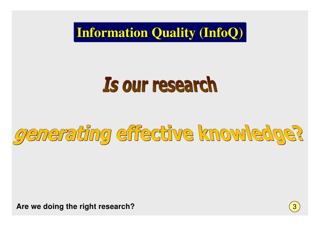 Information Quality (InfoQ)     Are we doing the right research?              3