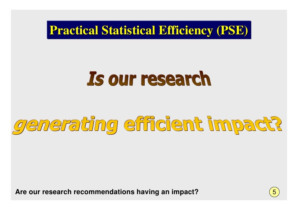 Practical Statistical Efficiency (PSE)     Are our research recommendations having an impact?   5