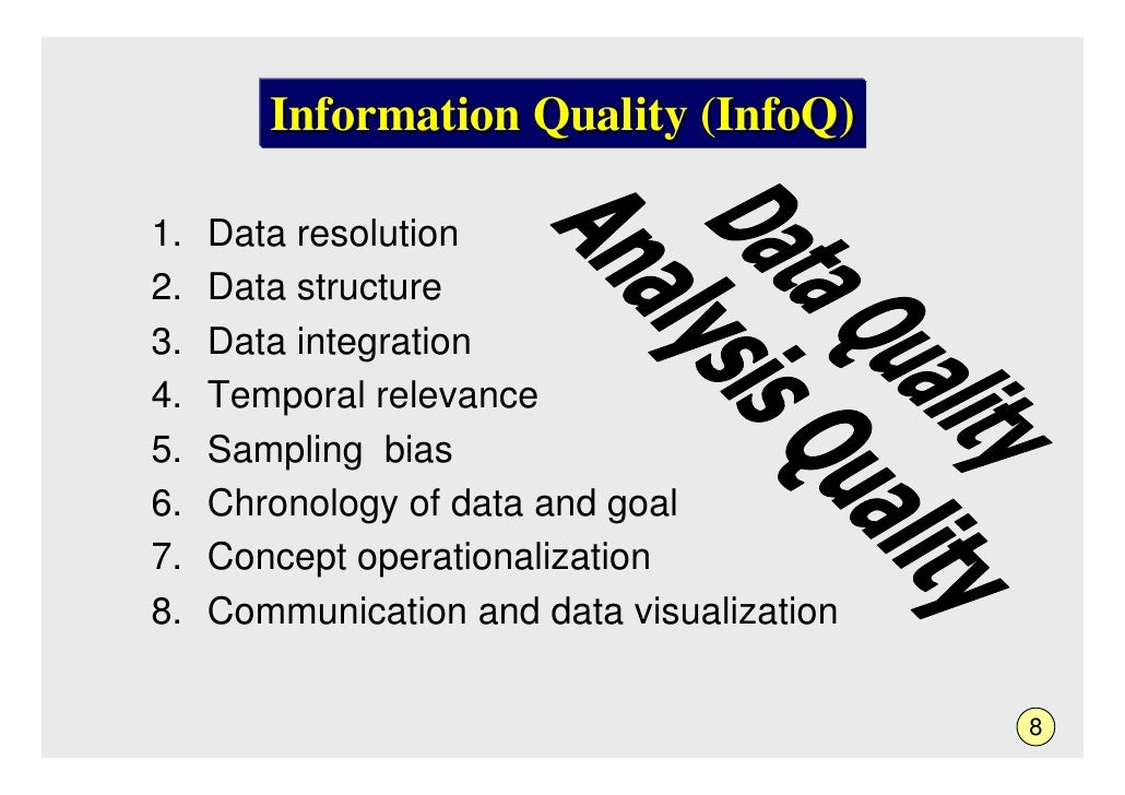 Information Quality (InfoQ)  1.   Data resolution 2.   Data structure 3.   Data integration 4.   Temporal relevance 5.   S...