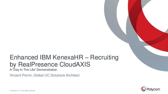 "Enhanced IBM KenexaHR – Recruiting by RealPresence CloudAXIS A ""Day In The Life"" Demonstration  Vincent Perrin, Global UC ..."