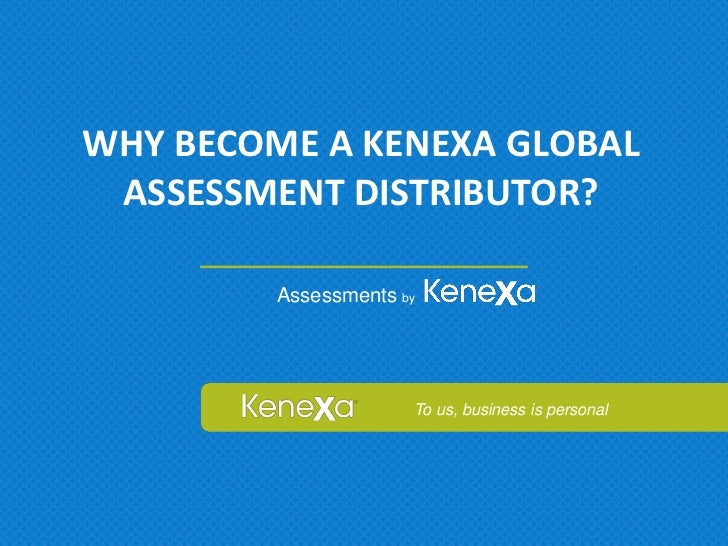 WHY BECOME A KENEXA GLOBAL ASSESSMENT DISTRIBUTOR?         Assessments by                      To us, business is personal