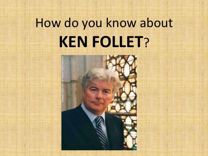 How do youknowaboutKEN FOLLET?<br />