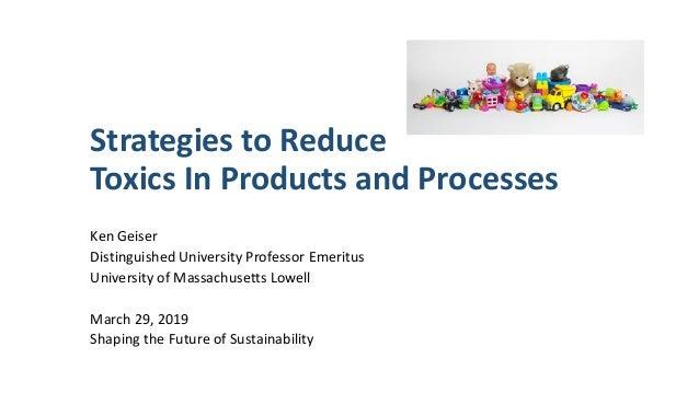 StrategiestoReduce ToxicsInProductsandProcesses KenGeiser DistinguishedUniversityProfessorEmerit...