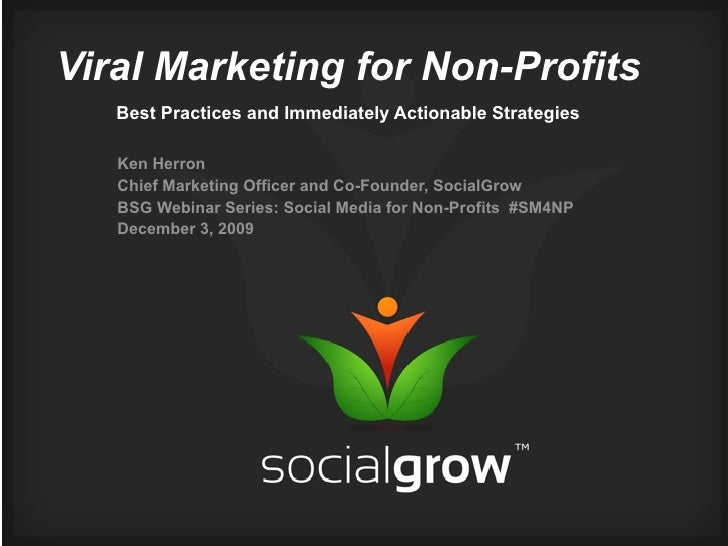 Viral Marketing for Non-Profits    Best Practices and Immediately Actionable Strategies     Ken Herron    Chief Marketing ...
