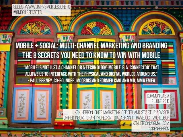 Slides: www.j.mp/8mobilesecrets #8mobilesecrets Mobile + Social: Multi-channel Marketing and Branding The 8 Secrets You Ne...