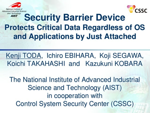 Security Barrier Device Protects Critical Data Regardless of OS and Applications by Just Attached Kenji TODA, Ichiro EBIHA...