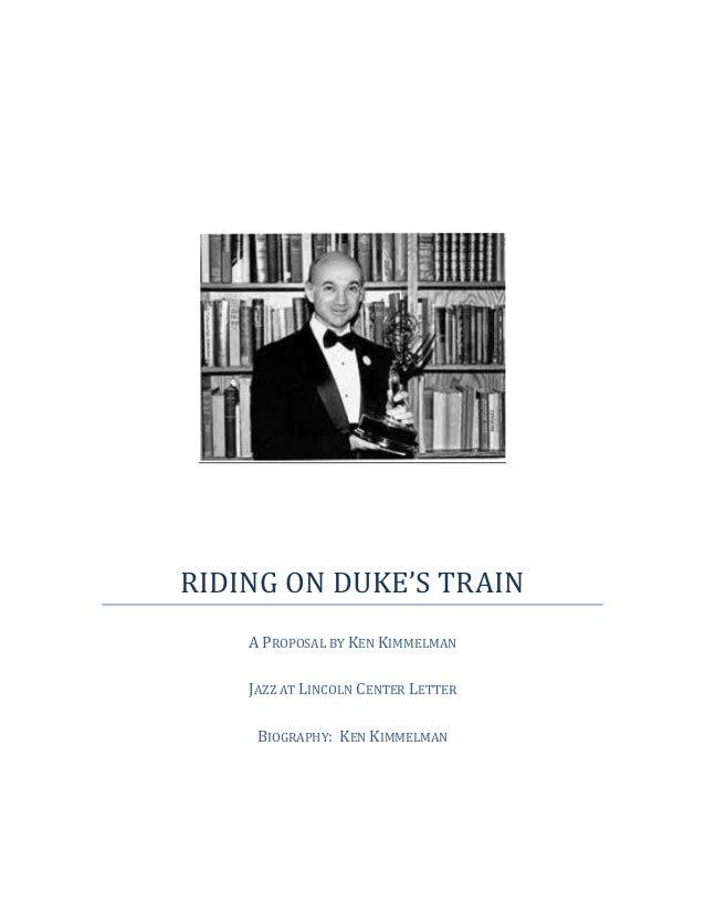 RIDING ON DUKE'S TRAINA PROPOSAL BY KEN KIMMELMANJAZZ AT LINCOLN CENTER LETTERBIOGRAPHY: KEN KIMMELMAN