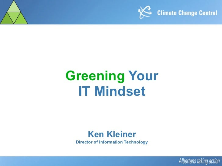 Greening Your  IT Mindset         Ken Kleiner  Director of Information Technology