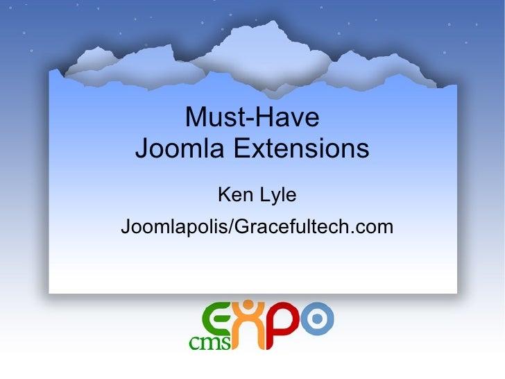 Must-Have Joomla Extensions Ken Lyle Joomlapolis/Gracefultech.com