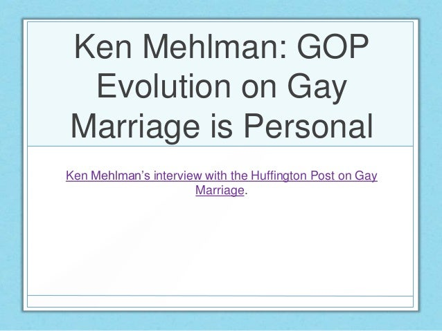 Ken Mehlman: GOPEvolution on GayMarriage is PersonalKen Mehlman's interview with the Huffington Post on GayMarriage.