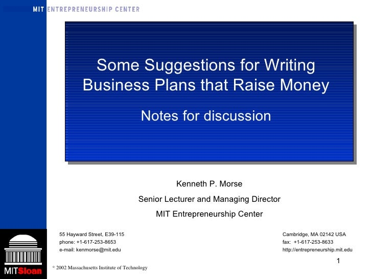 Some Suggestions for Writing Business Plans that Raise Money Notes for discussion Kenneth P. Morse Senior Lecturer and Man...