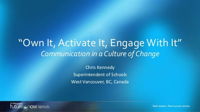 """""""Own It, Activate It, Engage With It"""" Communication in a Culture of Change Chris Kennedy Superintendent of Schools West Va..."""