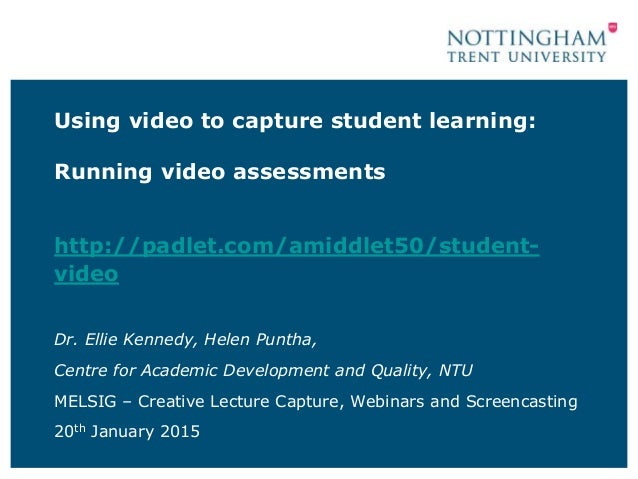 Using video to capture student learning: Running video assessments http://padlet.com/amiddlet50/student- video Dr. Ellie K...