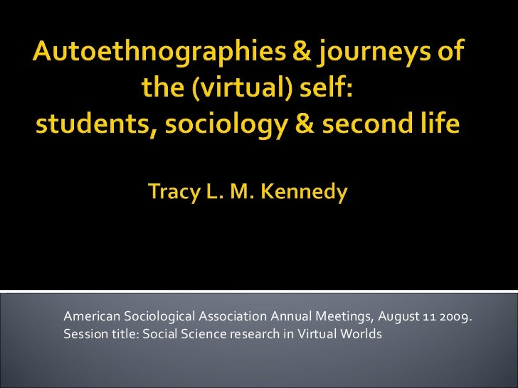 American Sociological Association Annual Meetings, August 11 2009. Session title: Social Science research in Virtual Worlds