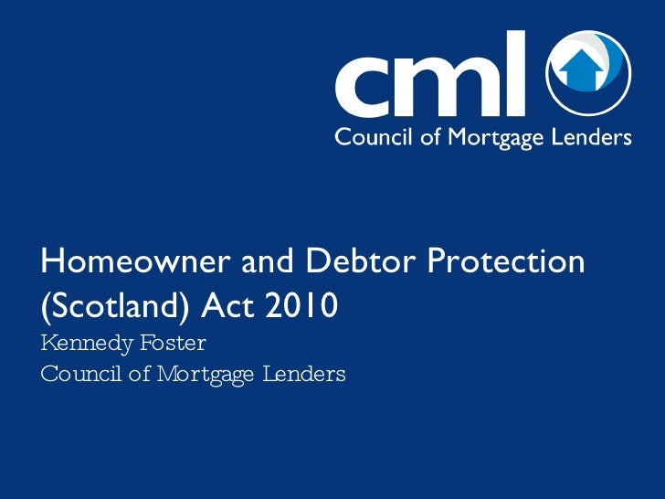 Homeowner and Debtor Protection (Scotland) Act 2010 Kennedy Foster Council of Mortgage Lenders