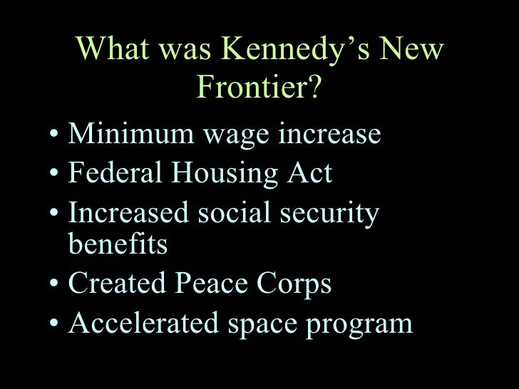kennedy s new frontier President kennedy's 'new frontier' and president johnson's 'great society' both  proposed major changes to the usa under economic, social and civil rights.