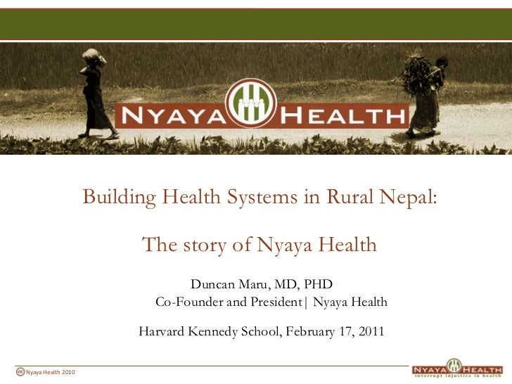 Building Health Systems in Rural Nepal:<br />The story of Nyaya Health<br />Duncan Maru, MD, PHDCo-Founder and President| ...