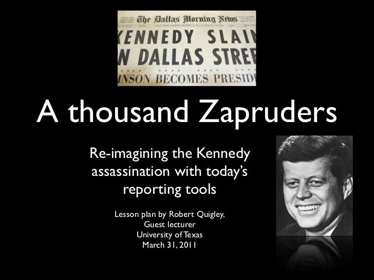A thousand Zapruders   Re-imagining the Kennedy   assassination with today's        reporting tools       Lesson plan by R...