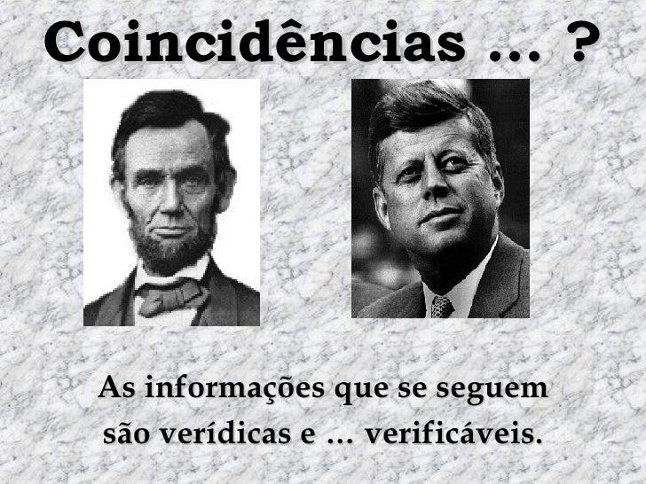 Coincidências … ? As informações que se seguem são verídicas e … verificáveis.