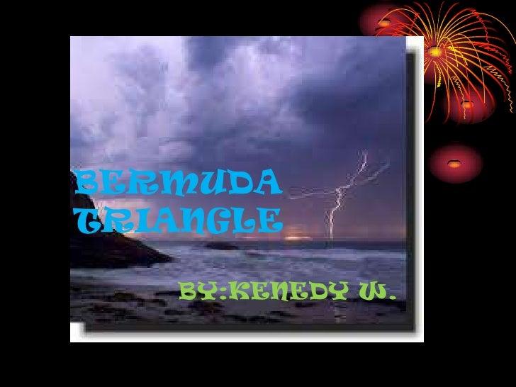 BERMUDATRIANGLE   BY:KENEDY W.