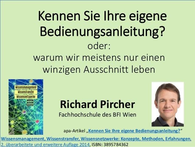 oder: warum wir meistens nur einen winzigen Ausschnitt leben Richard Pircher Fachhochschule des BFI Wien Kennen Sie Ihre e...