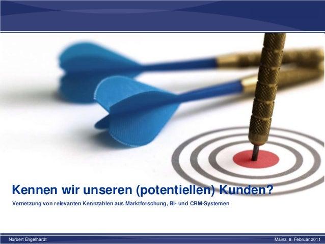 Kennen wir unseren (potentiellen) Kunden? Vernetzung von relevanten Kennzahlen aus Marktforschung, BI- und CRM-Systemen No...