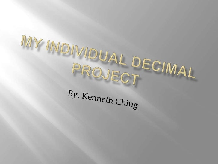 My Individual Decimal Project<br />By. Kenneth Ching<br />