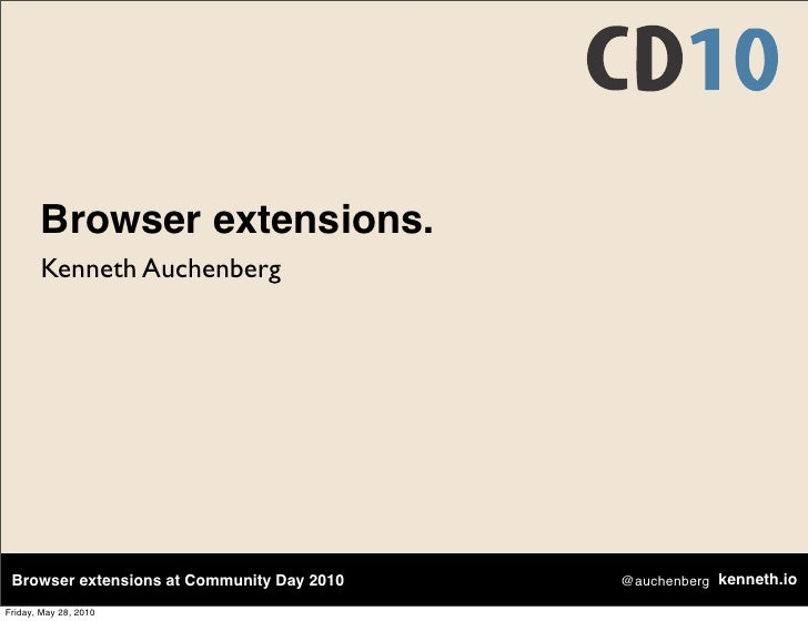 Browser extensions.        Kenneth Auchenberg      Browser extensions at Community Day 2010   @auchenberg kenneth.io  Frid...