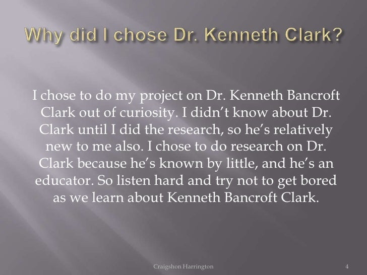 impact of kenneth b clark Kenneth b clark and mamie k clark (1940) first published in journal of social psychology, spssi bulletin , 11 , 159-169 racial identification has been assumed to be indicative of a phase of the development of consciousness of self.